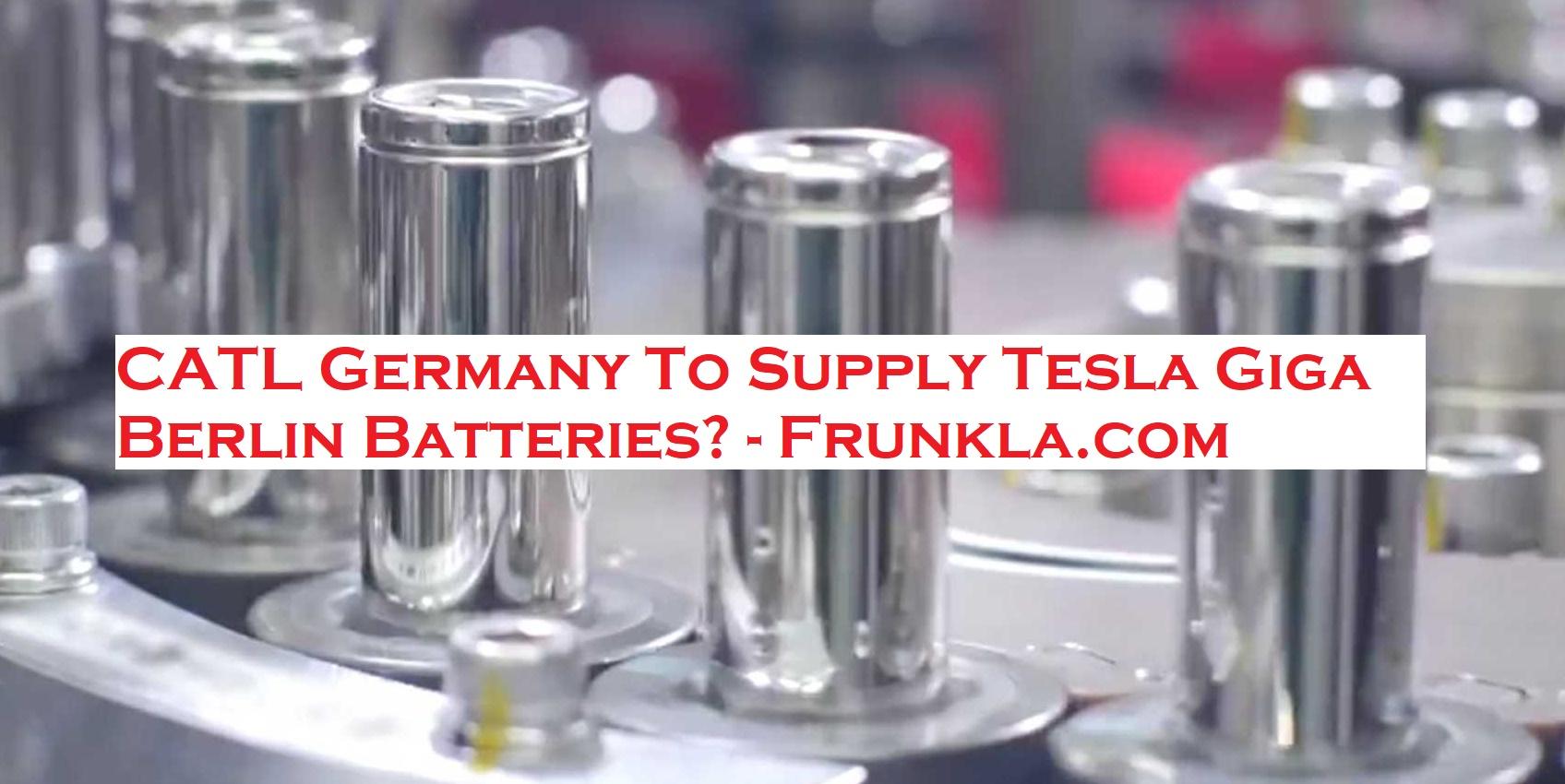 CATL Germany To Supply Tesla Giga Berlin Batteries?