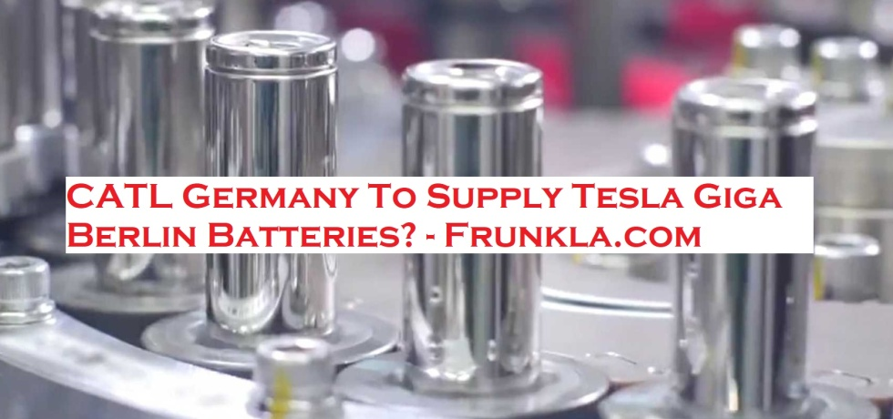 CATL Germany To Supply Tesla Giga Berlin Batteries?